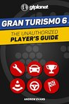 Gran Turismo 6: The Unauthorized Player's Guide