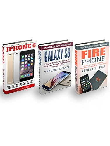 IPhone 6, Galaxy S6 & Fire Phone Box Set: Discover How To Use iPhone 6, Samsung Galaxy S6 And Amazon Fire Phone - The Ultimate User Manual Plus Advanced Tips And Tricks!