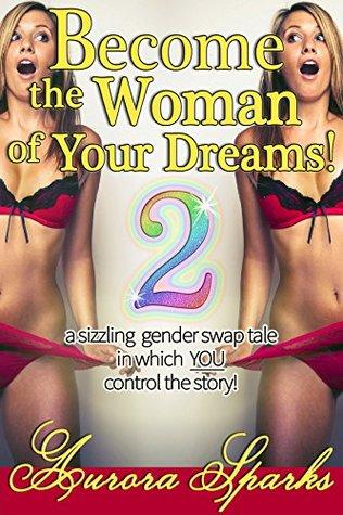 Become the Woman of Your Dreams! 2 (Interactive Gender Transformation Feminization Erotica) (Aurora Sparks Interactive Erotica, #3)