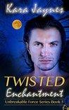 Twisted Enchantment by Kara Jaynes