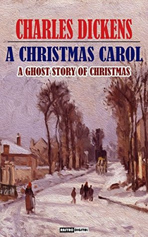 A Christmas Carol: A Ghost Story of Christmas (Illustrated with Notes and Biography)