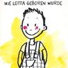Wie Lotta geboren wurde by Ka Schmitz