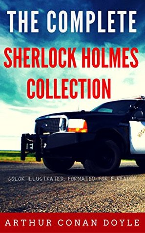The Complete Sherlock Holmes Collection: Color Illustrated, Formatted for E-Readers