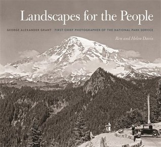 Landscapes for the People: George Alexander Grant, First Chief Photographer of the National Park Service