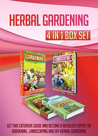 Herbal Gardening: 4 IN 1 BOX SET Get This Extensive Guide And Become A Absolute Expert On Gardening , Landscaping and DIY Herbal Gardening