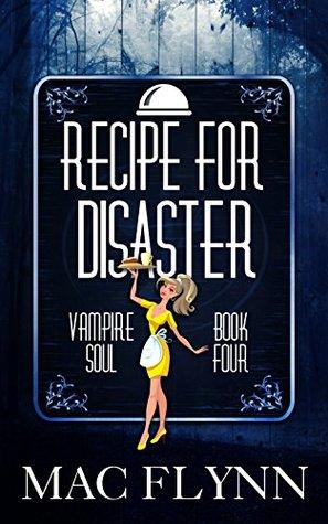 Recipe For Disaster (Vampire Soul, #4)