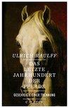 Das letzte Jahrhundert der Pferde by Ulrich Raulff