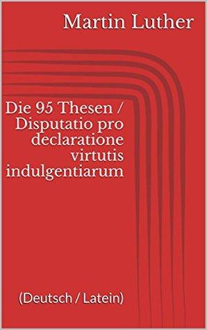 Die 95 Thesen / Disputatio pro declaratione virtutis indulgentiarum