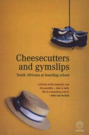 Cheesecutters and Gymslips: South Africans at Boarding School