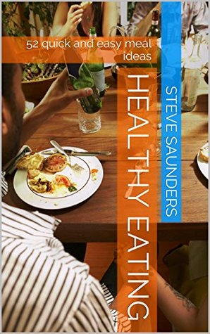 cookbook:52 quick healthy meals for breakfast, lunch and dinner: healthy eating, healthy meals, healty foods, healthy cooking (cookbooks, cookbook, healthy ... recipes books, healthy food cookbook,)