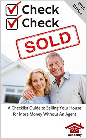 Check, Check, SOLD: A Checklist Guide To Selling Your Home For More Money Without An Agent - For Sale By Owner PDF MOBI -