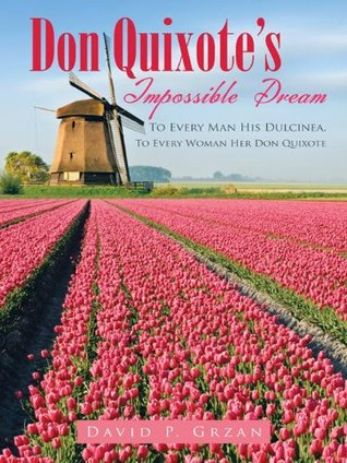 Don Quixote's Impossible Dream : To Every Man His Dulcinea, To Every Woman Her Don Quixote