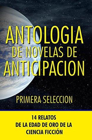 Antologia de Novelas de Anticipacion I: 14 Relatos de la edad de oro de la ciencia-ficción (Antologia de Novelas de Anticipaci�n)