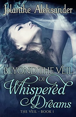 Beyond the Veil of Whispered Dreams (The Veil Book #1)