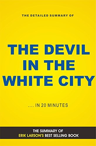 The Devil in the White City: Murder, Magic, and Madness at the Fair That Changed America (Book Summary)