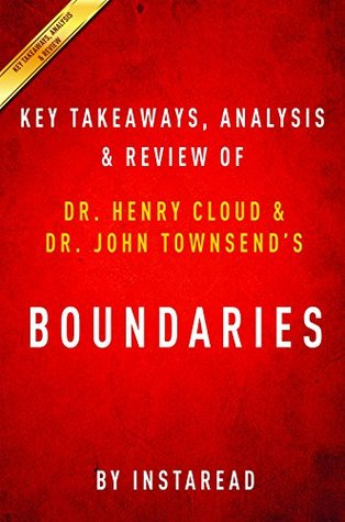 Boundaries: When to Say Yes; How to Say No to Take Control of Your Life by Dr. Henry Cloud and Dr. John Townsend | Key Takeaways, Analysis & Review