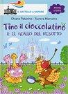 Tino il cioccolatino e il giallo del risotto by Chiara Patarino