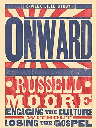 Ebook Onward - Bible Study Book: Engaging the Culture Without Losing the Gospel by Russell D. Moore PDF!