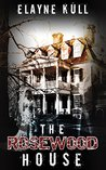The Rosewood House by Elayne Kull