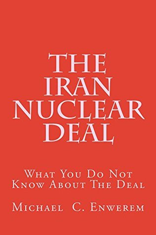 The Iran Nuclear Deal: What You Do Not Know About The Iran Nuclear Deal