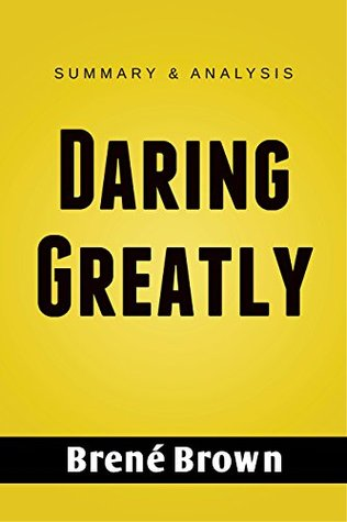 Daring Greatly: How the Courage to Be Vulnerable Transforms the Way We Live, Love, Parent, and Lead   Summary Guide