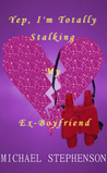 Yep, I'm Totally Stalking My Ex-Boyfriend