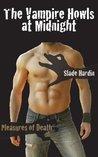 The Vampire Howls at Midnight: Gay Undead Erotica (Pleasures of Death)
