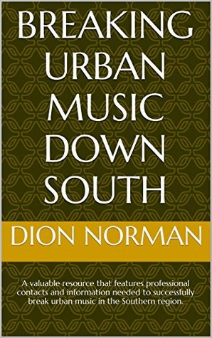 Breaking Urban Music Down South: A valuable resource that features professional contacts and information needed to successfully break urban music in the Southern region.