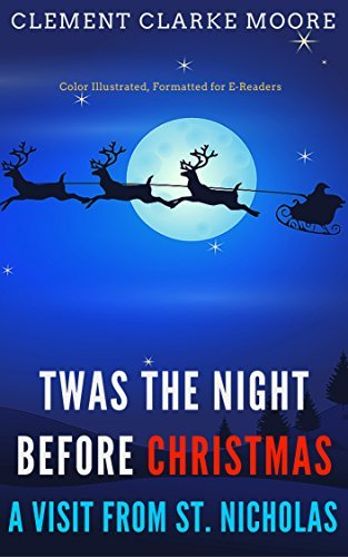 Twas the Night before Christmas : A Visit from St. Nicholas: Color Illustrated, Formatted for E-Readers