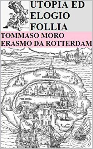 UTOPIA ED ELOGIO FOLLIA: Tommaso Moro ed Erasmo da Rotterdam