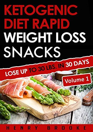 Ketogenic Diet: Rapid Weight Loss Snacks VOLUME 1: Lose Up To 30 Lbs. In 30 Days (Free eBook with Download)