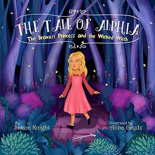 The Tale of Alphia - The Bravest Princess and the Wicked Witch: (An Illustrated Bedtime Story for Kids Ages 2 - 8 featuring a Dragon - Princess Books for Girls and Boys - Fairy Tales for Children)