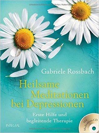 Heilsame Meditation bei Depressionen : Erste Hilfe und begleitende Therapie. Mit Medidations-CD