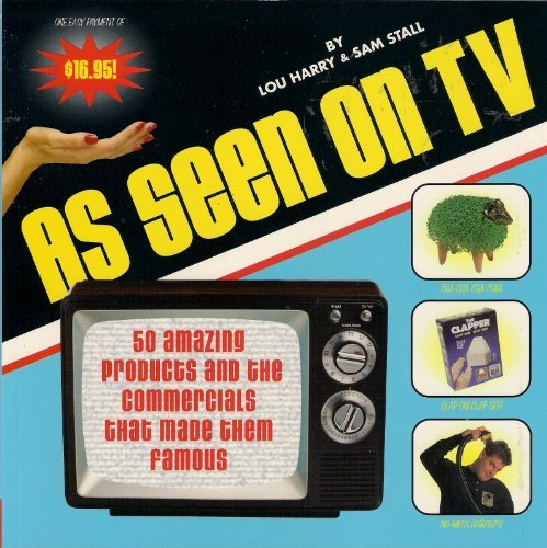 As Seen on TV: 50 Amazing Products and the Commercials That Made Them Famous