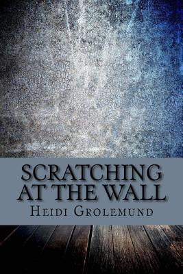Scratching at the Wall: A Collection of Poetry and Short Stories