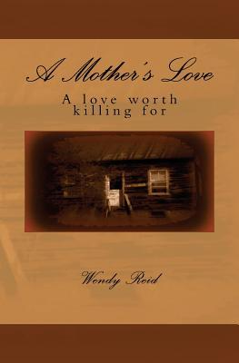 A Mother's Love: A Love Worth Killing For.
