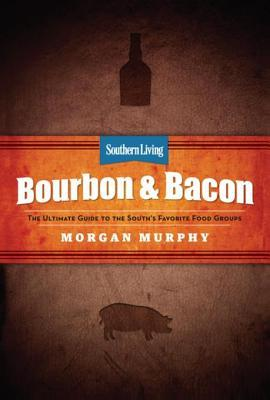 Southern Living Bourbon & Bacon: Charred, Smoked, Sipped & Savored