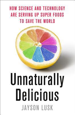 Unnaturally Delicious: How Science and Technology are Serving Up Super Foods to Save the World