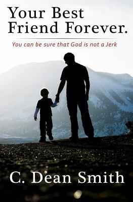 Your Best Friend Forever: You Can Be Sure That God Is Not a Jerk!