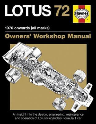 Lotus 72 - 1970 onwards (all marks): An insight into the design, engineering, maintenance and operation of Lotus's legendary Formula 1 car