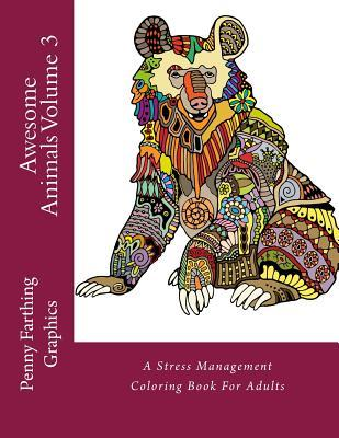 Awesome Animals Volume 3: A Stress Management Coloring Book For Adults