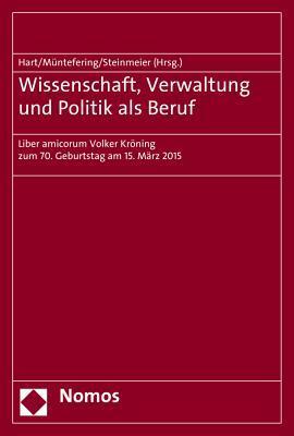 Wissenschaft, Verwaltung Und Politik ALS Beruf: Liber Amicorum Volker Kroning Zum 70. Geburtstag Am 15. Marz 2015