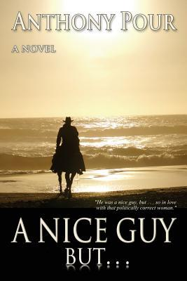 "A Nice Guy, But . . .: ""He Was a Nice Guy, But . . . So in Love with That Politically Correct Woman."""
