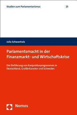 Parlamentsmacht in Der Finanzmarkt- Und Wirtschaftskrise: Die Einfuhrung Von Konjunkturprogrammen in Deutschland, Grossbritannien Und Schweden