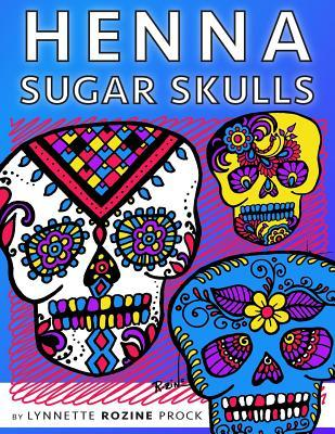 Henna Sugar Skulls: Kid & Adult Coloring Book Celebrating Henna Tattoos & Day of the Dead Sugar Skulls