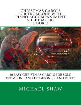 Christmas Carols for Trombone with Piano Accompaniment Sheet Music Book 2: 10 Easy Christmas Carols for Solo Trombone and Trombone/Piano Duets