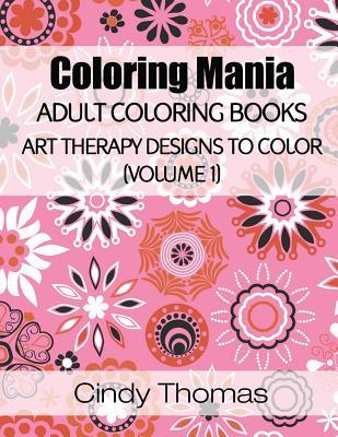 Coloring Mania: Adult Coloring Books - Art Therapy Designs to Color (Volume 1): Kaleidoscope Mandala Art Therapy Designs