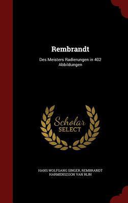 Rembrandt: Des Meisters Radierungen in 402 Abbildungen