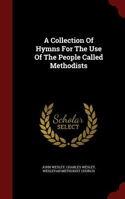 A Collection of Hymns for the Use of the People Called Methodists