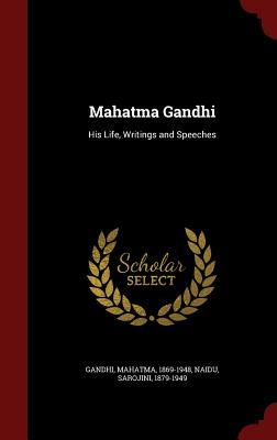 Mahatma Gandhi: His Life, Writings and Speeches